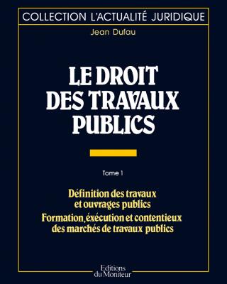Le droit des travaux publics – Tome 1