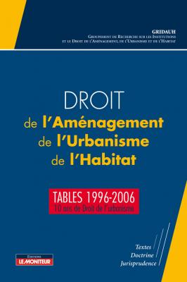 Droit de l'Aménagement, de l'Urbanisme, de l'Habitat – Tables 1996-2006