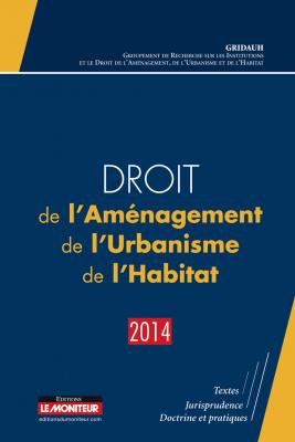 Droit de l'Aménagement, de l'Urbanisme, de l'Habitat – 2014