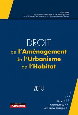 Droit de l'Aménagement, de l'Urbanisme, de l'Habitat - 2018