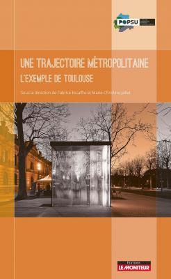 Une trajectoire métropolitaine - L'exemple de Toulouse
