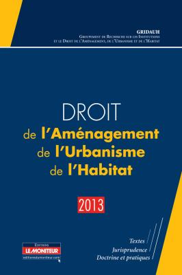 Droit de l'Aménagement, de l'Urbanisme, de l'Habitat – 2013